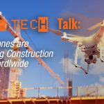 Tech Talk: How Drones Are Changing Construction Sites Worldwide